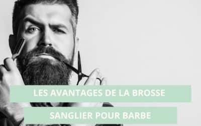Les avantages de la brosse sanglier pour barbe